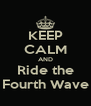 KEEP CALM AND Ride the Fourth Wave - Personalised Poster A4 size