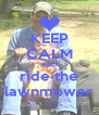 KEEP CALM AND ride the lawnmower - Personalised Poster A4 size