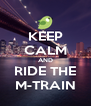 KEEP CALM AND RIDE THE M-TRAIN - Personalised Poster A4 size