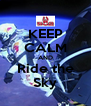 KEEP CALM AND Ride the Sky - Personalised Poster A4 size