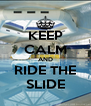 KEEP CALM AND RIDE THE SLIDE - Personalised Poster A4 size
