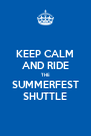 KEEP CALM AND RIDE THE SUMMERFEST SHUTTLE - Personalised Poster A4 size