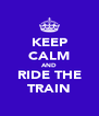 KEEP CALM AND RIDE THE TRAIN - Personalised Poster A4 size