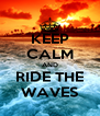 KEEP CALM AND RIDE THE WAVES - Personalised Poster A4 size