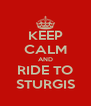 KEEP CALM AND RIDE TO STURGIS - Personalised Poster A4 size