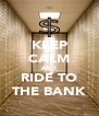 KEEP CALM AND RIDE TO THE BANK - Personalised Poster A4 size