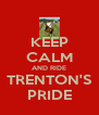 KEEP CALM AND RIDE TRENTON'S PRIDE - Personalised Poster A4 size