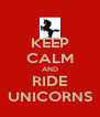 KEEP CALM AND RIDE UNICORNS - Personalised Poster A4 size
