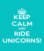 KEEP CALM AND RIDE UNICORNS! - Personalised Poster A4 size