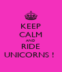 KEEP CALM AND RIDE UNICORNS !  - Personalised Poster A4 size