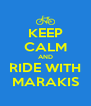 KEEP CALM AND RIDE WITH MARAKIS - Personalised Poster A4 size
