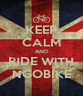 KEEP CALM AND RIDE WITH NGOBIKE - Personalised Poster A4 size