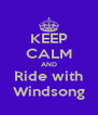 KEEP CALM AND Ride with Windsong - Personalised Poster A4 size