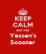 KEEP CALM and ride Yassen's Scooter - Personalised Poster A4 size
