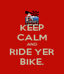 KEEP CALM AND RIDE YER BIKE. - Personalised Poster A4 size
