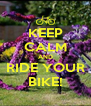 KEEP CALM AND RIDE YOUR BIKE! - Personalised Poster A4 size