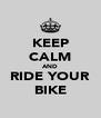 KEEP CALM AND RIDE YOUR BIKE - Personalised Poster A4 size