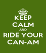 KEEP CALM AND RIDE YOUR CAN-AM - Personalised Poster A4 size