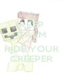 KEEP CALM AND RIDE YOUR CREEPER - Personalised Poster A4 size