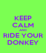 KEEP CALM AND RIDE YOUR DONKEY - Personalised Poster A4 size