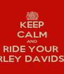 KEEP CALM AND RIDE YOUR  HARLEY DAVIDSON  - Personalised Poster A4 size
