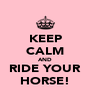 KEEP CALM AND RIDE YOUR HORSE! - Personalised Poster A4 size