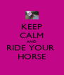KEEP CALM AND RIDE YOUR  HORSE - Personalised Poster A4 size