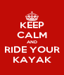 KEEP CALM AND RIDE YOUR KAYAK - Personalised Poster A4 size