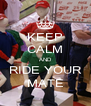 KEEP CALM AND RIDE YOUR MATE - Personalised Poster A4 size