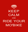 KEEP CALM AND RIDE YOUR MO'BIKE - Personalised Poster A4 size