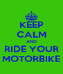 KEEP CALM AND RIDE YOUR MOTORBIKE - Personalised Poster A4 size