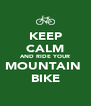 KEEP CALM AND RIDE YOUR MOUNTAIN  BIKE - Personalised Poster A4 size