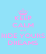 KEEP CALM and RIDE YOURS DREAMS - Personalised Poster A4 size