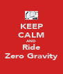 KEEP CALM AND Ride Zero Gravity - Personalised Poster A4 size