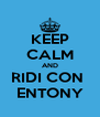KEEP CALM AND RIDI CON  ENTONY - Personalised Poster A4 size
