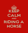 KEEP CALM AND RIDING A HORSE - Personalised Poster A4 size