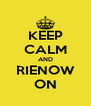 KEEP CALM AND RIENOW ON - Personalised Poster A4 size
