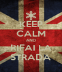 KEEP CALM AND RIFAI LA STRADA - Personalised Poster A4 size