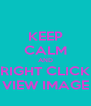 KEEP CALM AND RIGHT CLICK VIEW IMAGE - Personalised Poster A4 size