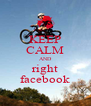 KEEP CALM AND right facebook - Personalised Poster A4 size