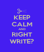 KEEP CALM AND RIGHT WRITE? - Personalised Poster A4 size