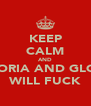 KEEP CALM AND RIGLORIA AND GLORIA  WILL FUCK - Personalised Poster A4 size