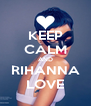 KEEP CALM AND RIHANNA LOVE - Personalised Poster A4 size