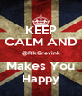 KEEP CALM AND @RikGrevink Makes You Happy - Personalised Poster A4 size
