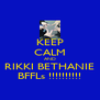 KEEP CALM AND RIKKI BETHANIE BFFLs !!!!!!!!!! - Personalised Poster A4 size
