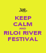 KEEP CALM AND RILOI RIVER FESTIVAL - Personalised Poster A4 size