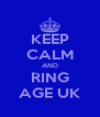 KEEP CALM AND RING AGE UK - Personalised Poster A4 size