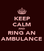 KEEP CALM AND RING AN AMBULANCE - Personalised Poster A4 size
