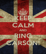 KEEP CALM AND RING CARSON! - Personalised Poster A4 size