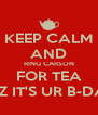 KEEP CALM AND RING CARSON FOR TEA CUZ IT'S UR B-DAY! - Personalised Poster A4 size